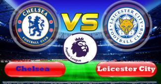 Prediksi Skor Chelsea vs Leicester City 18 Agustus 2019